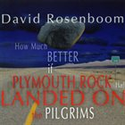 DANIEL ROSENBOOM How Much Better if Plymouth Rock had Landed on the Pilgrims album cover