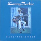 DANNY BARKER Save the Bones album cover