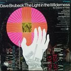 DAVE BRUBECK The Light in the Wilderness: An Oratorio for Today album cover