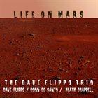 DAVE FLIPPO The Dave Flippo Trio : Life On Mars album cover