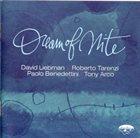 DAVE LIEBMAN David Liebman / Roberto Tarenzi / Paolo Benedettini / Tony Arco : Dream Of Nite album cover