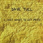 DAVE TULL I Just Want To Get Paid album cover