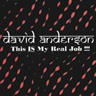 DAVID ANDERSON (DRUMS) This Is My Real Job album cover