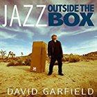 DAVID GARFIELD Jazz Outside The Box album cover