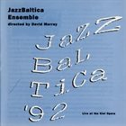 DAVID MURRAY Jazz Baltica Ensemble Directed By David Murray : Jazz Baltica '92 - Live At The Kiel Opera album cover