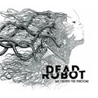 DEAD ROBOT We Create The Machine album cover