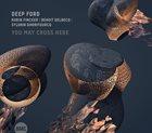 DEEP FORD (ROBIN FINCKER | BENOIT DELBECQ | SYLVAIN DARRIFOURCQ) You May Cross Here album cover