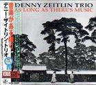 DENNY ZEITLIN Denny Zeitlin Trio : As Long As There's Music album cover