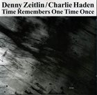 DENNY ZEITLIN Denny Zeitlin, Charlie Haden : Time Remembers One Time Once album cover