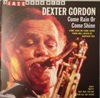 DEXTER GORDON Come Rain or Come Shine album cover