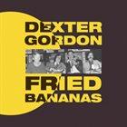 DEXTER GORDON Fried Bananas album cover