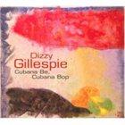 DIZZY GILLESPIE Cubana Be, Cubana Bop album cover