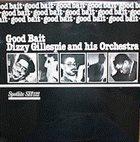 DIZZY GILLESPIE Dizzy Gillespie And His Orchestra : Good Bait album cover