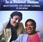 DIZZY GILLESPIE Dizzy Gillespie & Arturo Sandoval : To A Finland Station album cover