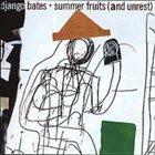 DJANGO BATES Summer Fruits (And Unrest) album cover