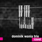 DOMINIK WANIA Dominik Wania Trio : Ravel album cover
