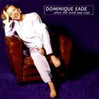 DOMINIQUE EADE When the Wind Was Cool album cover
