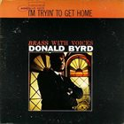 DONALD BYRD I'm Tryin' to Get Home album cover