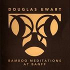 DOUGLAS EWART Bamboo Meditations at Banff album cover