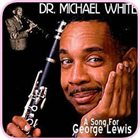 DR. MICHAEL WHITE (CLARINET) A Song for George Lewis album cover