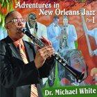 DR. MICHAEL WHITE (CLARINET) Adventures In New Orleans Jazz Part 1 album cover