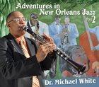 DR. MICHAEL WHITE (CLARINET) Adventures In New Orleans Jazz Part 2 album cover