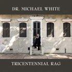 DR. MICHAEL WHITE (CLARINET) Tricentennial Rag album cover