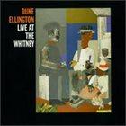 DUKE ELLINGTON Live at the Whitney album cover