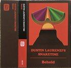 DUSTIN LAURENZI Dustin  Laurenzi Snaketime : Behold album cover