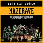 "EDIZ HAFIZOĞLU Nazdrave ft. Harald Lassen ""Live at 22nd Istanbul Jazz Festival"" album cover"
