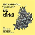 """EDIZ HAFIZOĞLU """"Nazdrave"""" Üç Türkü album cover"""