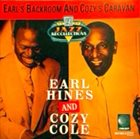 EARL HINES Earl Hines And Cozy Cole : Earl's Backroom And Cozy's Caravan album cover