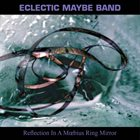 ECLECTIC MAYBE BAND Reflection In A Moebius Ring Mirror album cover