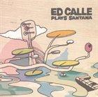 ED CALLE Plays Santana album cover