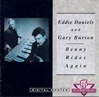 EDDIE DANIELS Eddie Daniels And Gary Burton : Benny Rides Again album cover