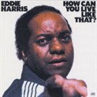 EDDIE HARRIS How Can You Live Like That? album cover