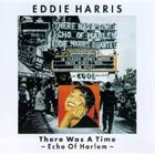 EDDIE HARRIS There Was A Time - Echo Of Harlem album cover