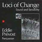 EDDIE PRÉVOST Loci Of Change (Sound And Sensibility) album cover
