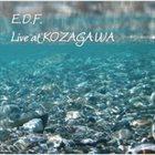 E.D.F. Live At Kozagawa album cover