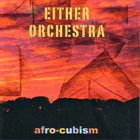 EITHER ORCHESTRA Afro-Cubism album cover