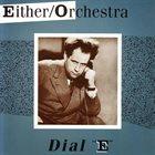 EITHER ORCHESTRA Dial 'E' album cover