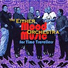 EITHER ORCHESTRA Mood Music for Time Travellers album cover