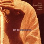 EITHER ORCHESTRA More Beautiful Than Death album cover