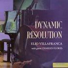 ELIO VILLAFRANCA Elio Villafranca & Charles Flores : Dynamic Resolution album cover