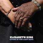 ELIZABETH KING Living in the Last Days album cover