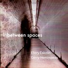ELLERY ESKELIN Inbetween Spaces (with Gerry Hemingway) album cover