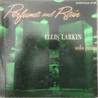 ELLIS LARKINS Perfume And Rain: Solo Piano album cover