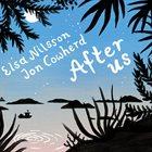 ELSA NILSSON Elsa Nilsson and Jon Cowherd : After Us album cover
