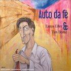 ENTEN ELLER Auto Da Fe (with Tim Berne) album cover