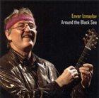 ENVER IZMAILOV Around the Black Sea album cover